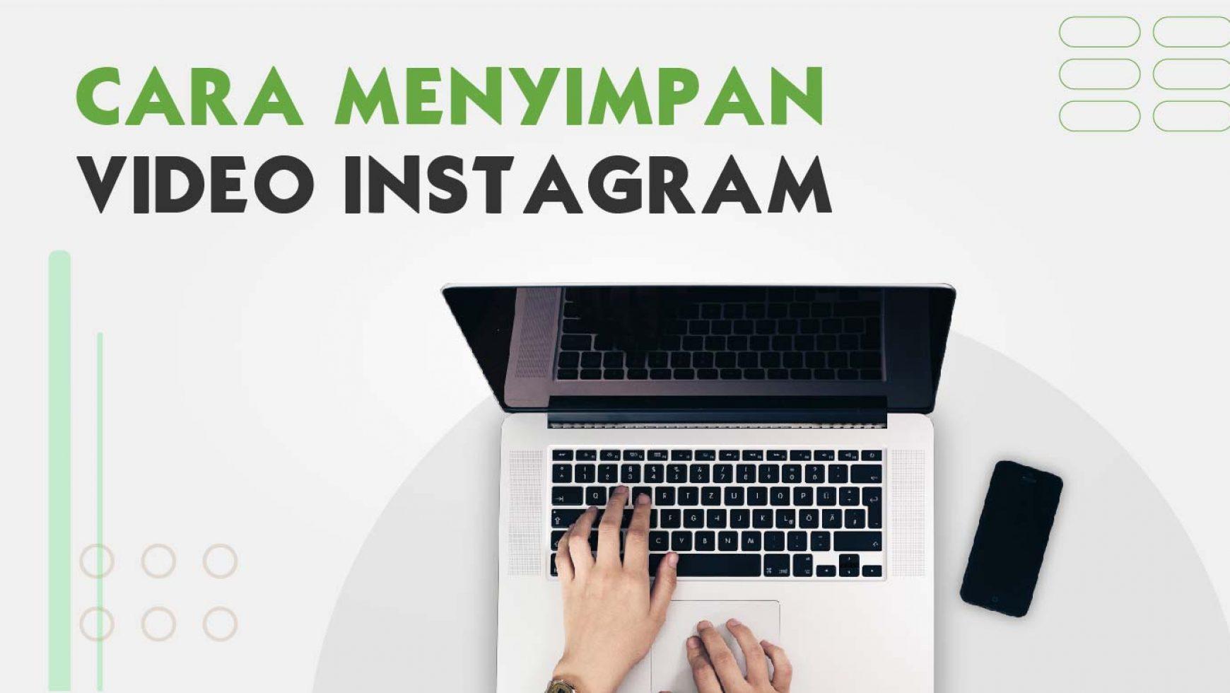 Cara Menyimpan Video Dari Instagram dengan Mudah, Ini 7 Langkahnya