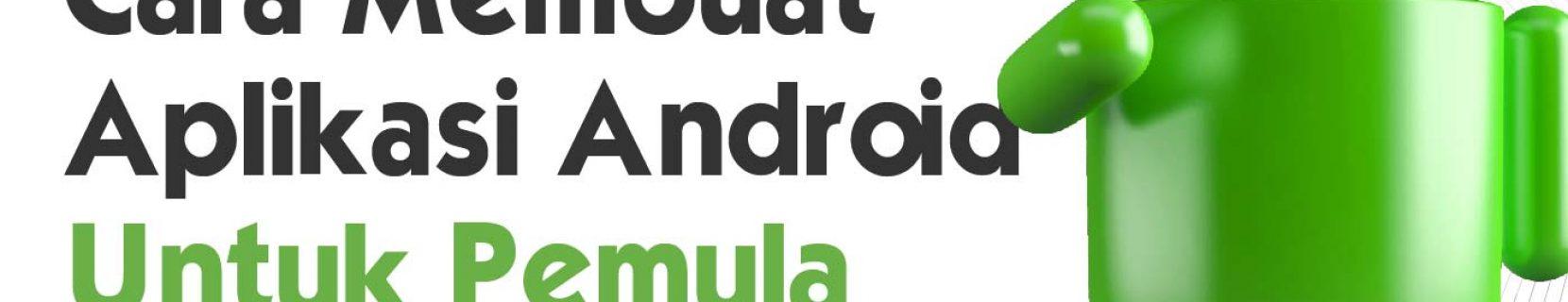 6 Cara Membuat Aplikasi Android untuk Pemula, Ini Panduannya